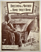 1906 Dreaming Of Mother And Home Sweet Home E B Holmes