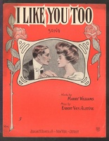 1906 I Like You Too Harry Williams Egbert Van Alstyne
