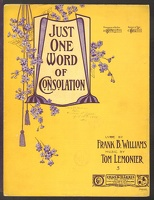 1906 Just One Word Of Consolation Frank B Williams Tom Lemonier