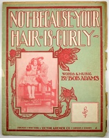 1906 Not Because Your Hair Is Curly from The Three Graces Mabel Barrison John Slavin Bob Adams
