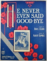 1907 He Never Even Said Good-Bye Starmer Katie Barry Dave J Clark Albert Gumble