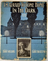 1907 I'm Afraid To Come Home In The Dark Starmer Ella Fox Harry Williams Egbert Van Alstyne