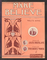 1907 Make Believe Cartmell And Harris Jack Drisland Theodore Morse