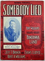 1907 Nothing Personal Somebody Lied from Bandanna Land Bert A Williams Jeff T Branen Evans Lloyd