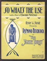 1907 So What's The Use from The Yankee Tourist Raymond Hitchcock Edward Montagu