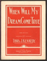 1907 When Will My Dream Come True Thos J Kennedy Philadelphia PA
