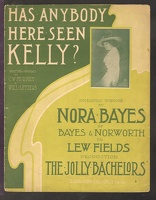 1909 Has Anybody Here Seen Kelly from The Jolly Bachelors Nora Bayes C W Murphy Will Letters