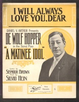 1909 I Will Always Love You from A Matinee Idol De Wolf Hopper Seymour Brown Silvio Hein