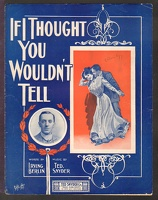 1909 If I Thought You Wouldn't Tell Harry Leybourne Irving Berlin Ted Snyder