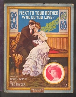 1909 Next To Your Mother Who Do You Love Thea Lightner Irving Berlin Ted Snyder