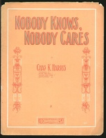 1909 Nobody Knows Nobody Cares Chas K Harris