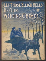 1910 Let Those Sleigh Bells Be Our Wedding Chimes Harris And Robinson