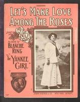 1910 Let's Make Love Among The Roses from The Yankee Girl Blanche Ring Jerome And Schwartz