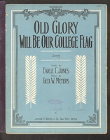 1910 Old Glory Will Be Our College Flag Earle C Jones Geo W Meyers