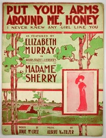 1910 Put Your Arms Around Me Honey from Madame Sherry Anna Boyd Elizabeth Murray Junie McCree Albert Von Tilzer