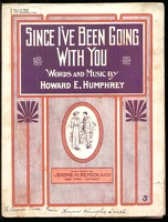 1910 Since I've Been Going With You Howard E Humphrey