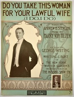 1913 Do You Take This Woman For Your Lawful Wife Passing Show of 1913 Andrew B Sterling Harry Von Tilzer
