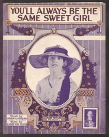 1915 You'll Always Be The Same Sweet Girl Andrew B Sterling Harry Von Tilzer