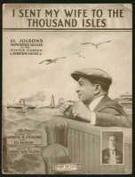 1916 I Sent My Wife To The Thousand Isles from Robinson Crusoe Jr Al Jolson Andrew B Sterling Ed Moran Harry Von Tilzer