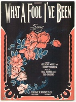 1922 What A Fool I've Been Gilbert Wells Henry Seymour Max Fisher Ted Shapiro